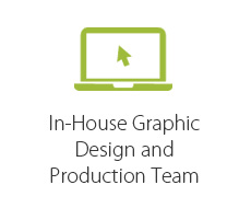 In-house Graphic Design & Production Team